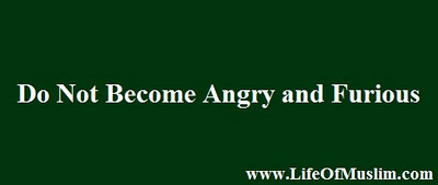 Do Not Become Angry and Furious