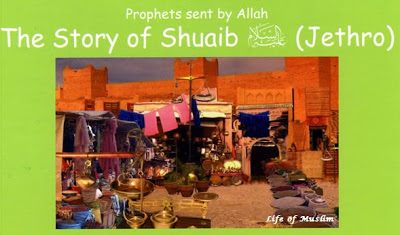 The Story Of Shuaib A.S (Jethro)