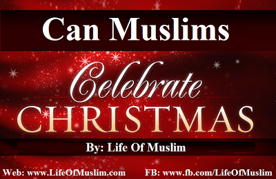 Muslims Celebrating Christmas - Can a Muslim Celebrate Christmas