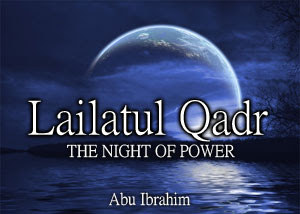 The Night Of Al-Qadr Is Better Than A Thousand Months